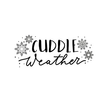 Cuddle weather inspirational lettering quote vector illustration. Postcard decorated by snowflakes and handwritten phrase on white background. Winter holidays concept