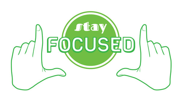 Stay focused quote print poster. Inspiration saying goal banner design. Focus success target in hands frame vector green Illustration. positive motivation business text isolated white background.