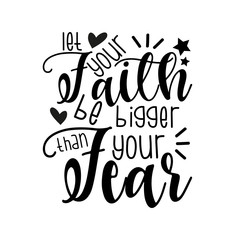 Foto op Aluminium Positive Typography Let your faith be bigger than your fear- positive motivating handwritten saying. Good for greeting card and t-shirt print, banner, flyer, poster design, mug.