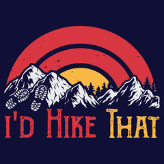 I'd hike that : Hiking Saying & quotes:100% vector best for t shirt, pillow,mug, sticker and other Printing media.