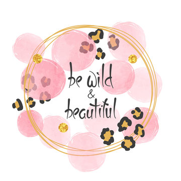 Be wild vector illustration with lettering, leopard print and pink circles.