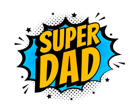 Super dad message in sound speech bubble in pop art style. Sound bubble speech word cartoon expression vector illustration