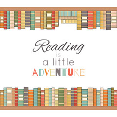 Reading is a little adventure. Contour colored bookshelves with lettering. Love for books. Library. Vector poster for cards, banners and your creativity.