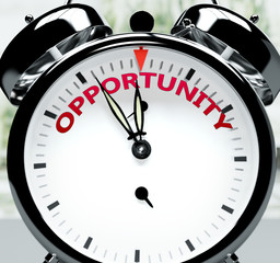 Opportunity soon, almost there, in short time - a clock symbolizes a reminder that Opportunity is near, will happen and finish quickly in a little while, 3d illustration