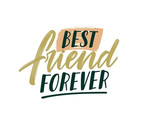 Best friend forever handwritten color lettering. Brushstroke positive phrase isolated vector illustration. Motivation freehand cursive inscription. Friendship concept. Calligraphic typography.