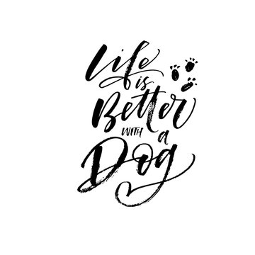 Life is better with a dog postcard. Modern vector brush calligraphy. Ink illustration with hand-drawn lettering.
