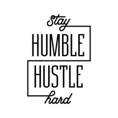 Stay humble hustle hard poster. Vector illustration.