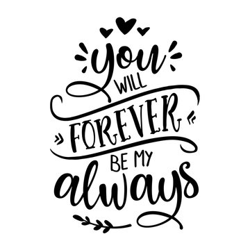 You will forever be my always - Love Day typography. Handwriting romantic lettering. Hand drawn illustration