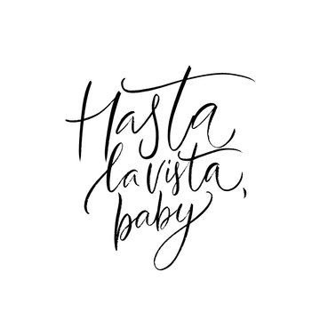 Hasta la vista, baby. Spanish farewell means Goodbye or See you later. Calligraphy quote, inscription for printed tee, spanish restaurants and bars.