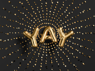 Yay word letters golden burst confetti, foil balloon text on black. 3d rendering