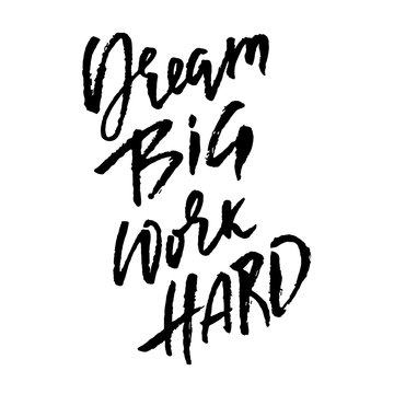 Dream big work hard. Modern dry brush lettering. Vector illustration.