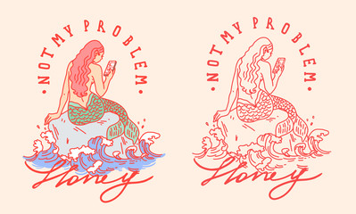 Not my problem slogan with mermaid  with phone illustration