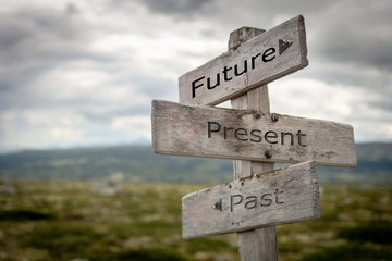 Future, present, past signpost. Nature, adventure, message, text, quote concept.