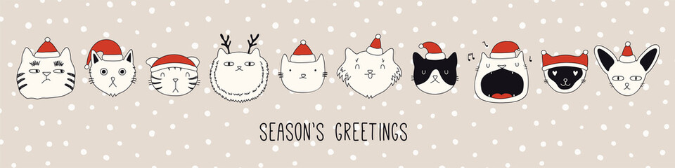 Foto op Plexiglas Illustraties Hand drawn card, banner with different cute cats faces in Santa Claus hats, text Seasons greetings. Vector illustration. Line drawing. Isolated objects. Design concept for Christmas print, invite.