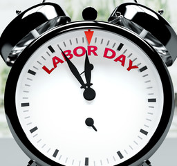 Labor day soon, almost there, in short time - a clock symbolizes a reminder that Labor day is near, will happen and finish quickly in a little while, 3d illustration