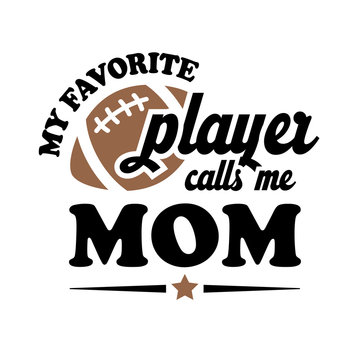 My Favorite Football Player calls me MOM. Sports vector files. Isolated on transparent background.