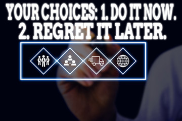 Word writing text Your Choices 1 Do It Now 2 Regret It Later. Business photo showcasing Think first...