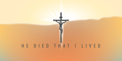 Vector illustration on a religious theme with crucifix and words He died that I lived. Cross with crucified Jesus Christ on the background of sky at sunrise.