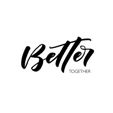 Better together hand drawn lettering. Modern vector brush calligraphy. Ink illustration with hand-drawn lettering.