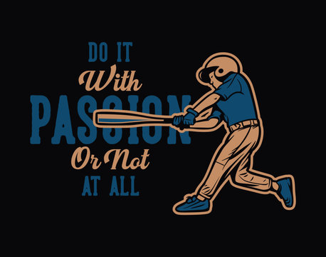 do it with passion or not at all baseball quote motivation slogan kids poster vintage