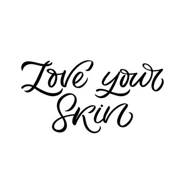 Hand drawn lettering card. The inscription: Love your skin. Perfect design for greeting cards, posters, T-shirts, banners, print invitations.
