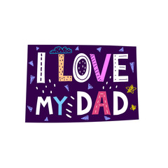 I love my dad. caricature lettering with stars, cloud, decor elements on a purple figure. Flat vector illustration for children. hand drawing. baby design for greeting cards, prints.