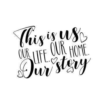 This is us our life our home our story- positive calligraphy text. Good for home decor, greeting card, poster , banner, textile print, and gift.