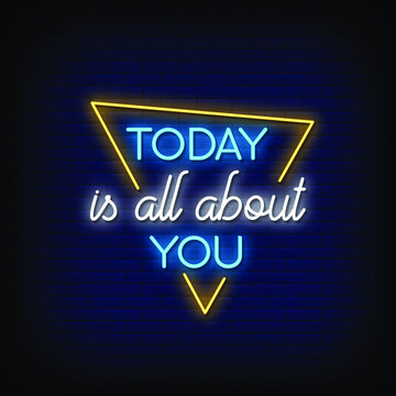 Today is all about you Neon Signs Style Text Vector