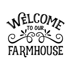 Welcome To Our Farmhouse vector decor.  Home decor. Isolated on transparent background.