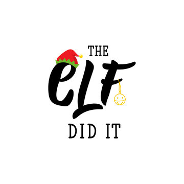 The elf did it. Lettering. calligraphy vector illustration. winter holiday design
