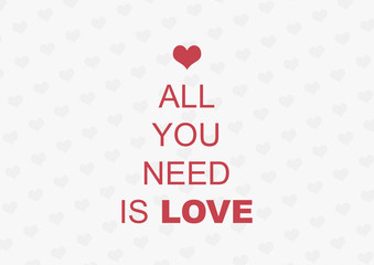All you need is love postcard. Phrase for Valentine's day. Inscription with heart isolated on gray background. Modern calligraphy. Lettering text to valentines day. Romantic love quote. Hearts pattern