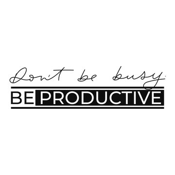 Dont be busy be productive motivational print or card with lettering vector illustration. Template with calligraphy and typed inscription for banners, badges, postcard, t-shirt, posters