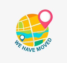 We have moved, concept of relocation office, business. New Address with pin on map. Announcement of change location. We've move message, navigation to the new place. Vector illustration.