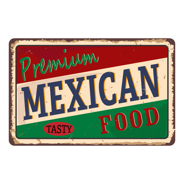 Vintage Style Vector Metal Sign - PREMIUM MEXICAN FOOD - Grunge effects can be easily removed for a brand new, clean design.