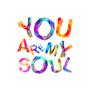 You are my soul. Inscription of triangular letters