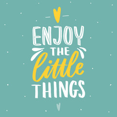 Hand drawn lettering inspirational phrase for poster enjoy the little things. Modern typography love poster.