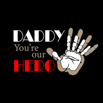 Daddy You're our HERO vector design saying. Fathers day decor. Daddy shirt digital file. Isolated on transparent background.