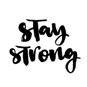 Stay strong. Hand drawn greetings lettering. beautiful modern brush calligraphy. quote for design greeting cards, holiday invitations, photo overlays, t-shirt print, flyer, poster design.