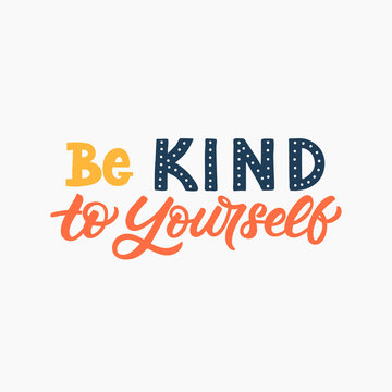 Hand drawn lettering card. The inscription: Be kind to yourself. Perfect design for greeting cards, posters, T-shirts, banners, print invitations.