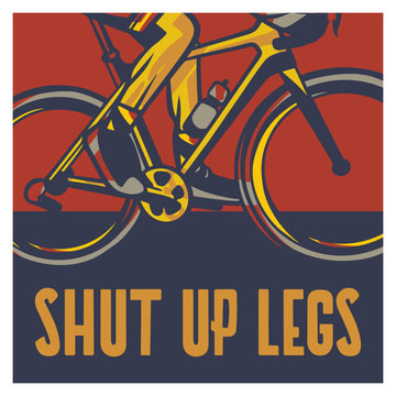 Shut up legs poster cycling quote slogan in vintage style