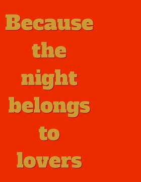 Proverb because the night belongs to lovers on red background.