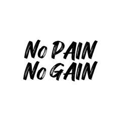 No pain no gain- positive saying text. Good for greeting card and t-shirt print, flyer, poster design, mug.