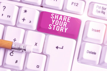 Handwriting text writing Share Your Story. Conceptual photo asking someone to about himself write life Biography White pc keyboard with empty note paper above white background key copy space