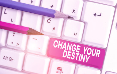 Text sign showing Change Your Destiny. Business photo text Rewriting Aiming Improving Start a Different Future White pc keyboard with empty note paper above white background key copy space