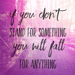 Inspirational Typographic Quote - If you don't stand for something you will fall for anything