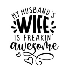 My husband's wife is freakin' awesome - inspirational lettering design for posters, flyers, t-shirts, cards, invitations, stickers, banners. Hand painted brush pen modern calligraphy.