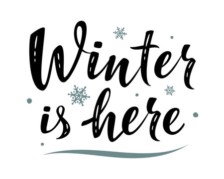 Winter is here. Hand drawn simple lettering greeting sign with snowflake. For card, t-shirt or mug print, poster, banner, sticker, decor. Handwritten calligraphy. Photo overlay Winter Holidays vector