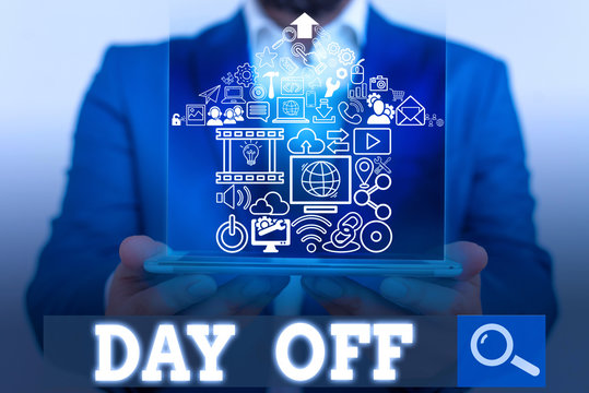 Word writing text Day Off. Business photo showcasing when you do not go to work even though it is usually a working day