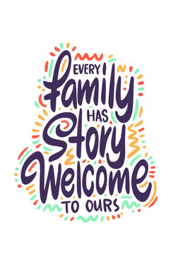 Every family has story, welcome to ours. Hand drawn family quote isolated on white background. Vector typography for home decor, kids rooms, pillows, posters, mugs