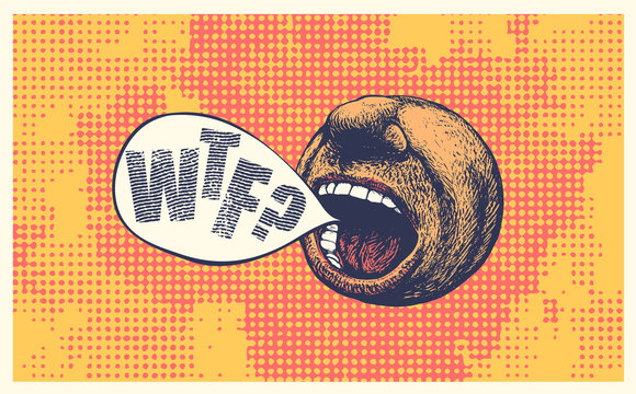 WTF? Screaming mouth and speech bubble, round emoticon. Pop art style vector illustration.